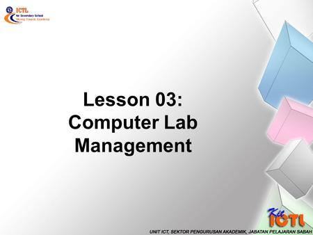 Lesson 03: Computer Lab Management. LEARNING AREA : Computer Parts & Components.