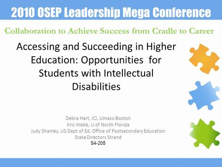 2010 OSEP Leadership Mega Conference Collaboration to Achieve Success from Cradle to Career Accessing and Succeeding in Higher Education: Opportunities.