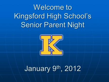 Welcome to Kingsford High School's Senior Parent Night January 9 th, 2012.