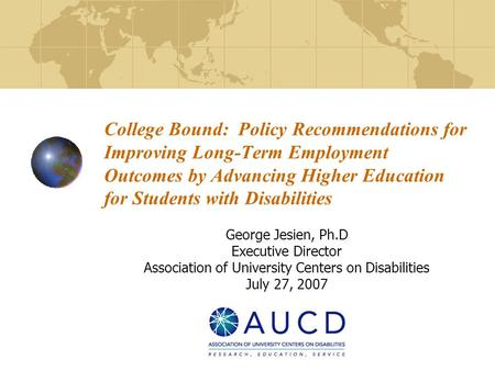 College Bound: Policy Recommendations for Improving Long-Term Employment Outcomes by Advancing Higher Education for Students with Disabilities George Jesien,