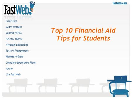 1 Top 10 Financial Aid Tips for Students Prioritize Learn Process Submit FAFSA Review Yearly Atypical Situations Tuition Prepayment Monetary Gifts Company.
