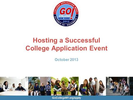 GoCollegeNY.org/apply Hosting a Successful College Application Event October 2013.