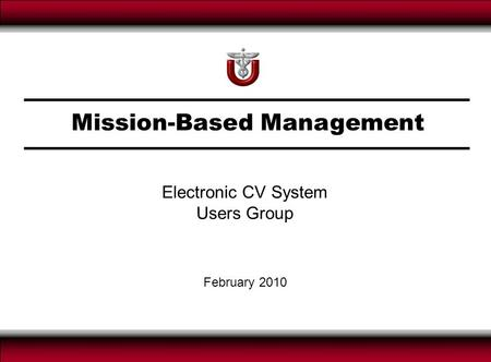 Page 1 Mission-Based Management February 2010 Electronic CV System Users Group.