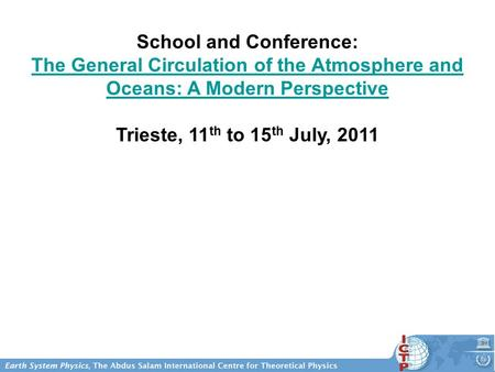 School and Conference: The General Circulation of the Atmosphere and Oceans: A Modern Perspective Trieste, 11 th to 15 th July, 2011.