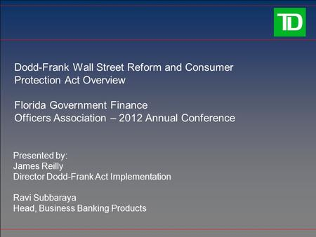 Dodd-Frank Wall Street Reform and Consumer Protection Act Overview Florida Government Finance Officers Association – 2012 Annual Conference Presented by: