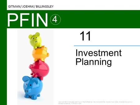 PFIN 4 Investment Planning 11 Copyright ©2016 Cengage Learning. All Rights Reserved. May not be scanned, copied or duplicated, or posted to a publicly.