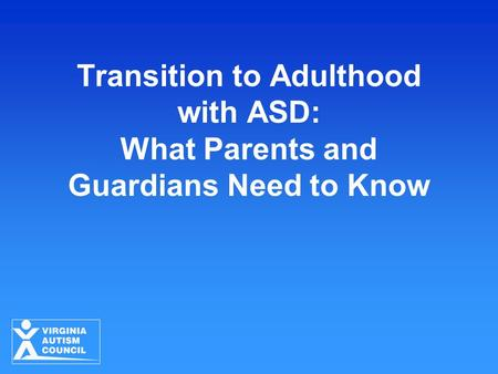 Transition to Adulthood with ASD: What Parents and Guardians Need to Know.