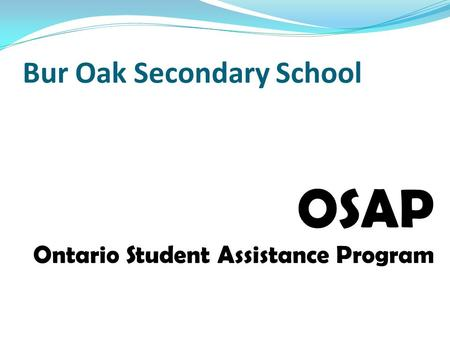 Bur Oak Secondary School OSAP Ontario Student Assistance Program.