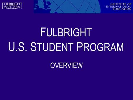 F ULBRIGHT U.S. S TUDENT P ROGRAM OVERVIEW. U.S. Student Program 2 Sponsored by the U.S. Department of State, the Fulbright U.S. Student Program offers.
