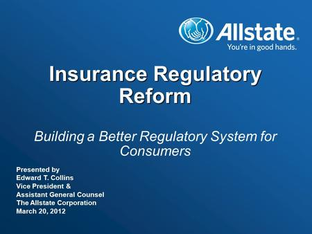Insurance Regulatory Reform Insurance Regulatory Reform Building a Better Regulatory System for Consumers Presented by Edward T. Collins Vice President.