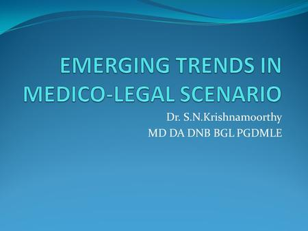 Dr. S.N.Krishnamoorthy MD DA DNB BGL PGDMLE. EMERGING TRENDS In India, we have a Supreme Court, a National Consumer Commission, 26 State Consumer Commissions.