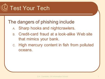 Test Your Tech The dangers of phishing include A. Sharp hooks and nightcrawlers. B. Credit-card fraud at a look-alike Web site that mimics your bank. C.