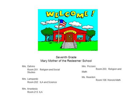 Seventh Grade Mary Mother of the Redeemer School Mrs. Dahms Room 201: Religion and Social Studies Mrs. Lamparski Room 202: ILA and Science Mrs. Anastasia.