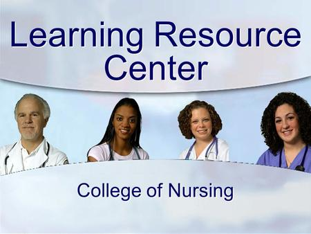 Learning Resource Center College of Nursing. It's Not Just About the Hat Anymore!