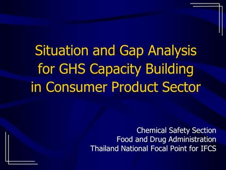 Situation and Gap Analysis for GHS Capacity Building in Consumer Product Sector Chemical Safety Section Food and Drug Administration Thailand National.