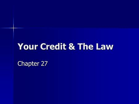 Your Credit & The Law Chapter 27. Today's Schedule Late Work Collection Late Work Collection Assignment of Homework Assignment of Homework Chapter 27.