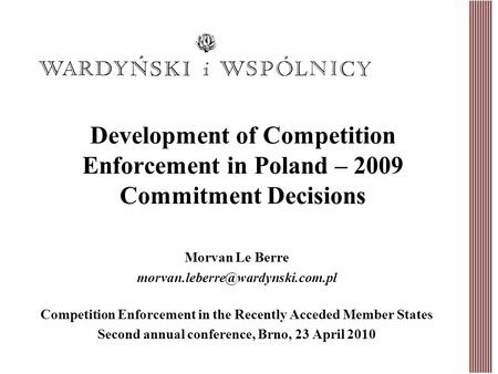 Development of Competition Enforcement in Poland – 2009 Commitment Decisions Morvan Le Berre Competition Enforcement in.