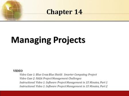 6.1 Copyright © 2014 Pearson Education, Inc. publishing as Prentice Hall Managing Projects Chapter 14 VIDEO Video Case 1: Blue Cross Blue Shield: Smarter.