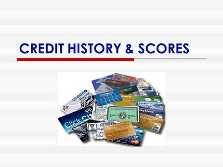 CREDIT HISTORY & SCORES. CREDIT REPORTS  3 Credit Bureaus receive and maintain information on consumers: Experian TransUnion Equifax  Get a copy of.