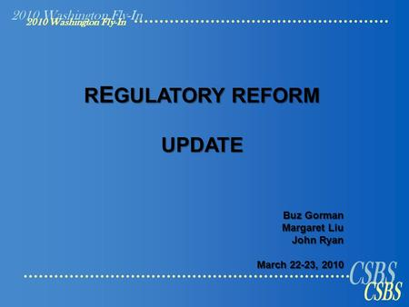 2010 Washington Fly-In R E GULATORY REFORM UPDATE Buz Gorman Margaret Liu John Ryan March 22-23, 2010.