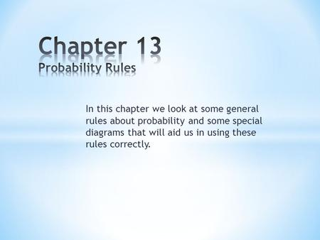 In this chapter we look at some general rules about probability and some special diagrams that will aid us in using these rules correctly.