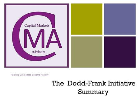 "+ "" Making Great Ideas Become Reality"" The Dodd-Frank Initiative Summary."