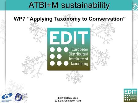 "EDIT BoD meeting 22 & 23 June 2010, Paris ATBI+M sustainability WP7 ""Applying Taxonomy to Conservation"""