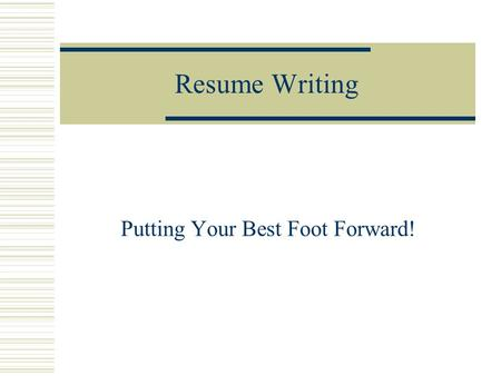 Resume Writing Putting Your Best Foot Forward!. What is a Resume?  A Resume is: A personal data sheet A short summary of important facts.