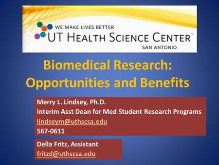 Biomedical Research: Opportunities and Benefits Merry L. Lindsey, Ph.D. Interim Asst Dean for Med Student Research Programs 567-0611.