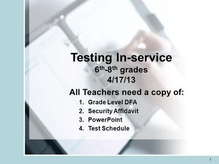 1 Testing In-service 6 th -8 th grades 4/17/13 All Teachers need a copy of: 1.Grade Level DFA 2.Security Affidavit 3.PowerPoint 4.Test Schedule.