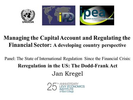 Managing the Capital Account and Regulating the Financial Sector: A developing country perspective Panel: The State of International Regulation Since the.