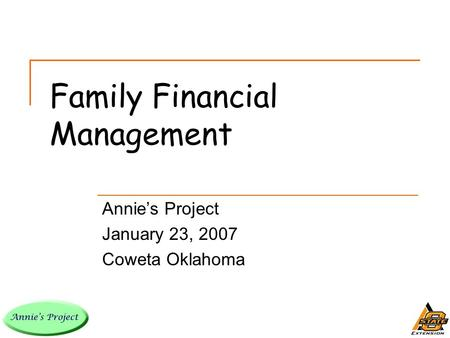 Family Financial Management Annie's Project January 23, 2007 Coweta Oklahoma.