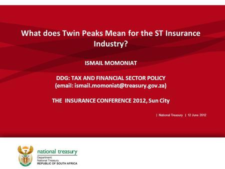 What does Twin Peaks Mean for the ST Insurance Industry? ISMAIL MOMONIAT DDG: TAX AND FINANCIAL SECTOR POLICY (