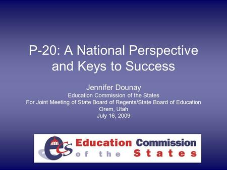 P-20: A National Perspective and Keys to Success Jennifer Dounay Education Commission of the States For Joint Meeting of State Board of Regents/State Board.