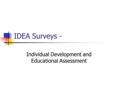 IDEA Surveys - Individual Development and Educational Assessment.