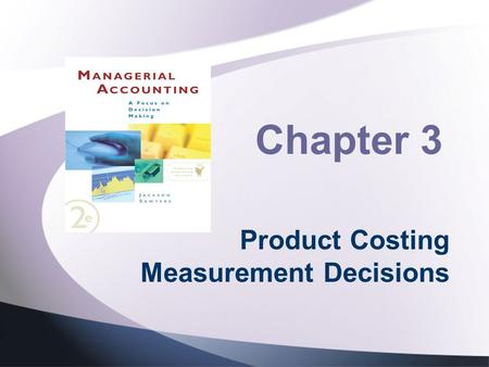 Chapter 3 Product Costing Measurement Decisions. Topics to be Discussed Introduction Product Costing Systems Basic Job-Order Costing for Manufacturing.