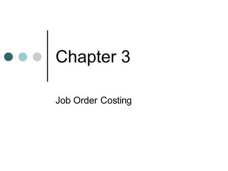 Chapter 3 Job Order Costing. Review: Control and Subsidiary Accounts Most financial statement line items are totals of multiple lower level accounts Subsidiary.