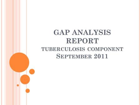 GAP ANALYSIS REPORT TUBERCULOSIS COMPONENT S EPTEMBER 2011.