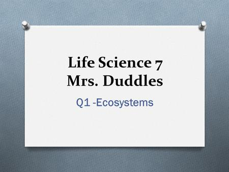 Life Science 7 Mrs. Duddles Q1 -Ecosystems. Friday 10/24 Objectives: O Students will be able to predict the effects of different interactions in communities.