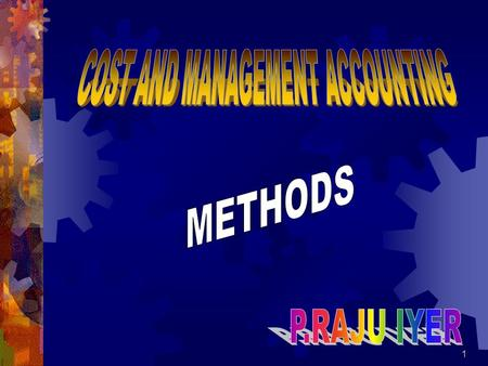 1. 2 COST ACCOUNTING is the classifying, recording and appropriate allocation of expenditure for the determination of the costs of products or services,