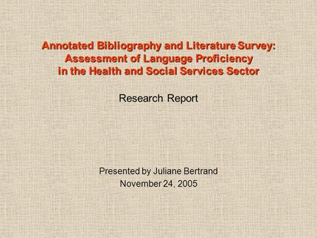 Annotated Bibliography and Literature Survey: Assessment of Language Proficiency in the Health and Social Services Sector Annotated Bibliography and Literature.