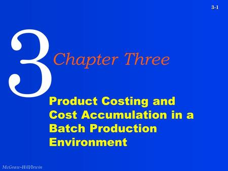 McGraw-Hill/Irwin 3-1 Product Costing and Cost Accumulation in a Batch Production Environment 3 Chapter Three.
