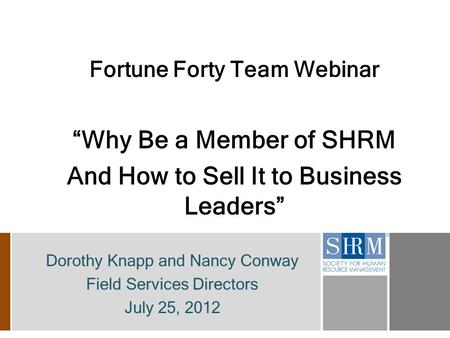 "Fortune Forty Team Webinar ""Why Be a Member of SHRM And How to Sell It to Business Leaders"" Dorothy Knapp and Nancy Conway Field Services Directors July."
