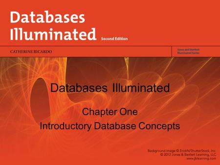 Databases Illuminated Chapter One Introductory Database Concepts.