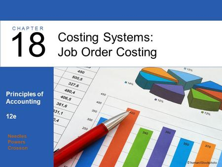 Needles Powers Crosson Principles of Accounting 12e Costing Systems: Job Order Costing 18 C H A P T E R © human/iStockphoto.