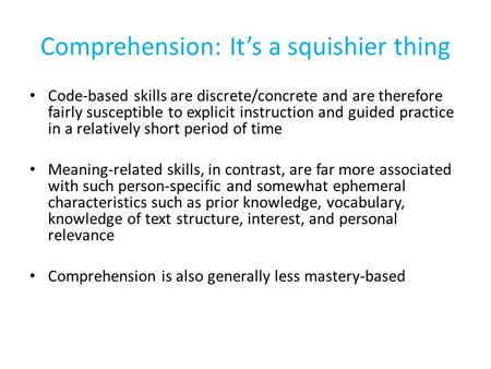 Comprehension: It's a squishier thing Code-based skills are discrete/concrete and are therefore fairly susceptible to explicit instruction and guided practice.