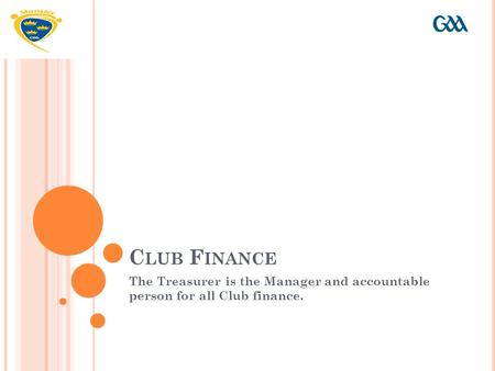 C LUB F INANCE The Treasurer is the Manager and accountable person for all Club finance.