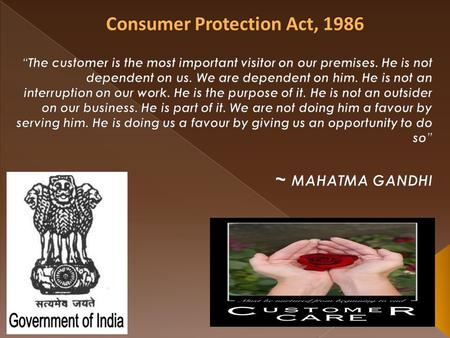 The Consumer Protection Act, 1986 was enacted for better protection of the interests of consumers. The provisions of the Act came into force with effect.