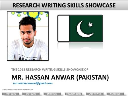 MR. HASSAN ANWAR (PAKISTAN) THE 2013 RESEARCH WRITING SKILLS SHOWCASE OF Flag of Pakistan courtesy of  LAST.