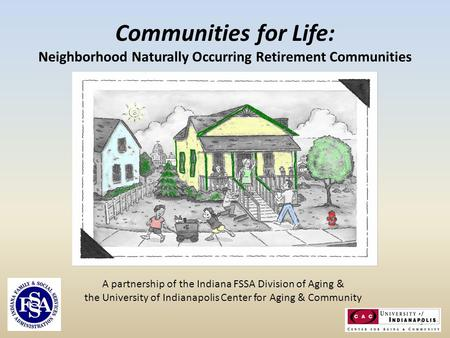 A partnership of the Indiana FSSA Division of Aging & the University of Indianapolis Center for Aging & Community Communities for Life: Neighborhood Naturally.